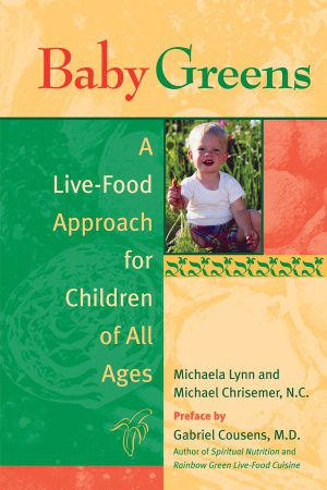 Baby Greens- A Live-Food Approach for Children of All Ages