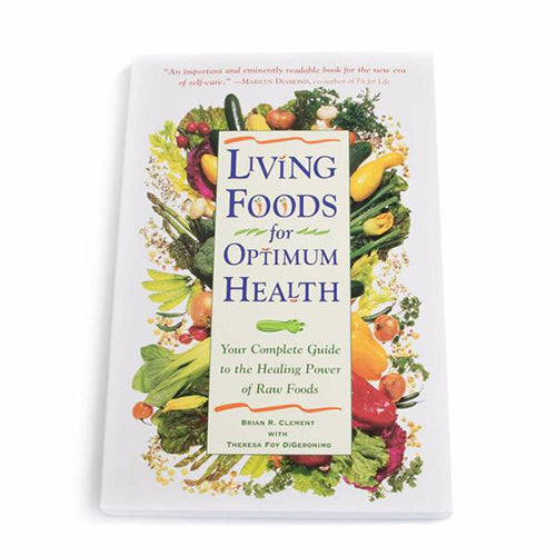 Living Foods for Optimum Health Your Complete Guide to the Healing Power of Raw Foods