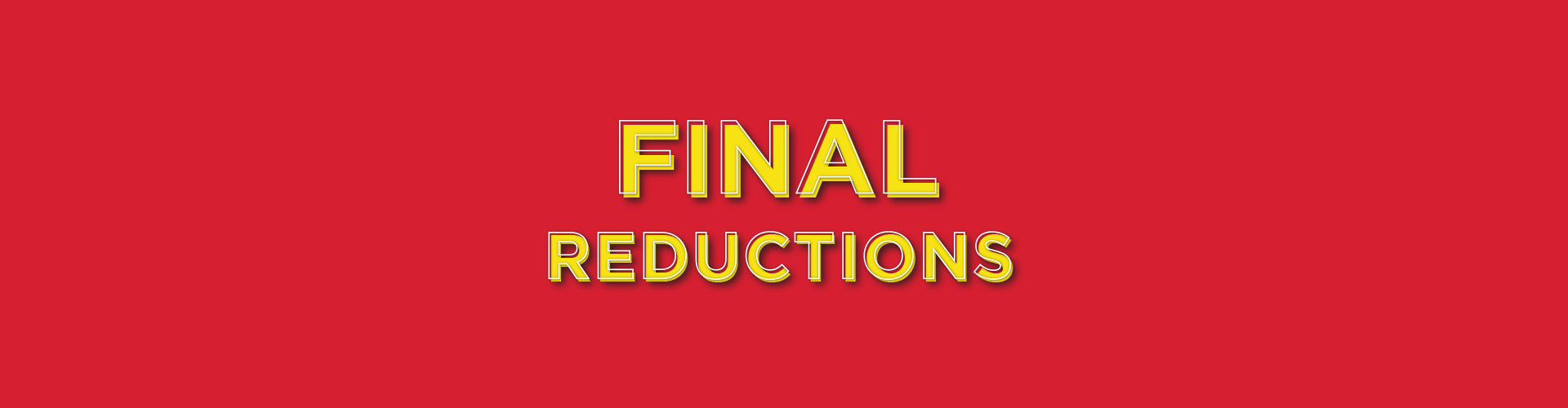 Sale: Final Reductions Are Here!