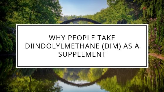 Why People Take DIM Diindolylmethane as a Supplement Image