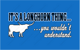 It's a Longhorn Thing... You wouldn't understand
