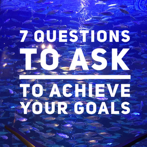 The 7 Questions You Must Ask When Setting Goals For This Last Quarter