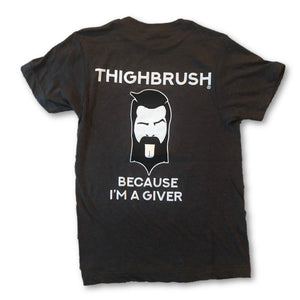 "THIGHBRUSH - ""Because I'm a Giver"" - Men's T-Shirt - Heather Charcoal with Black and White 2-Tone Logo - THIGHBRUSH®"