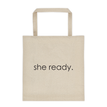 canvas tote bag - she ready.