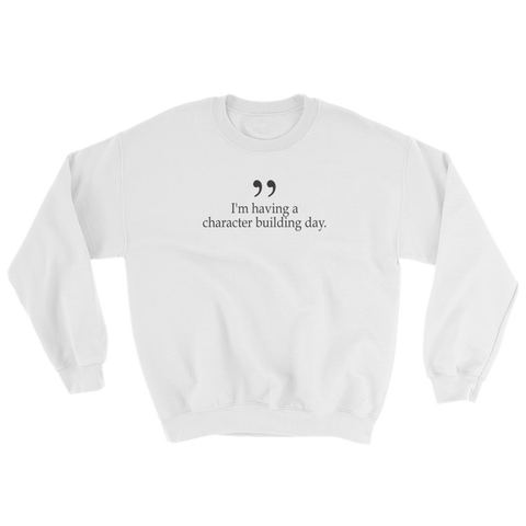 i'm having a character building day sweatshirt white