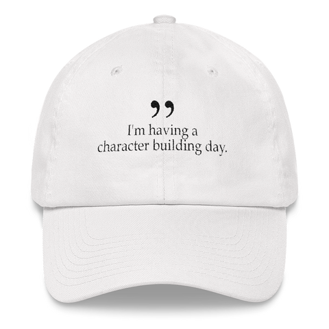 I'm having a character building day - White dad hat