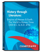 History through Literature: Empires of Heaven  and  Earth: The World in Roman Times (300 B.C. to A.D. 476) DVD