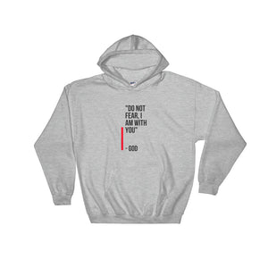 Do not fear I am wit h you Hooded Sweatshirt