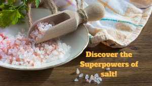Discover the amazing superpowers of salt