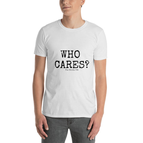 WHO CARES?  Unisex T-Shirt