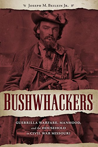 Bushwhackers: Guerrilla Warfare, Manhood, and the Household in Civil War Missouri (The Civil War Era in the South)