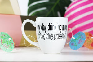 This is my day drinking mug (to keep things professional)