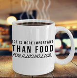 Ice Is More Important Than Food For Alcoholics - Funny - 11oz 15oz coffee mug - Great gift idea for BFF, Friend, coworker,Boss, Secret Santa,birthday, Wife,girlfriend (White)