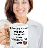 Leave Me Alone I'm Only Speaking to My Yorkshire Terrier Today - Funny mug for pet lover, dog parent - gift idea for BFF, Friend, coworker/Boss, Secret Santa/birthday, Wife/girlfriend (White)