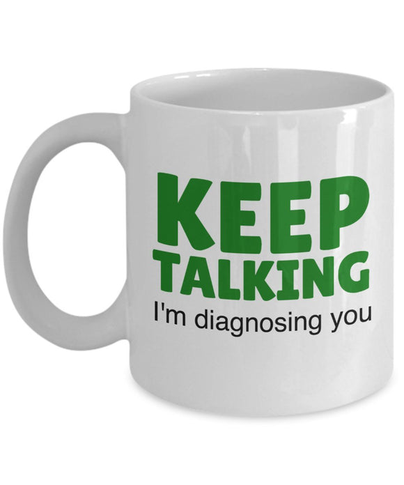 Psychologist Funny Coffee Mug - Best Gift For Friend,Coworker,Boss,Secret Santa,Birthday,Husband,Wife,Girlfriend,Boyfriend (White) - Keep Talking I'm Diagnosing You