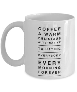 Coffee a Warm Delicious Alternative to Hating Everybody Every Morning Forever - Funny - 11oz 15oz Coffee Mug - Gift