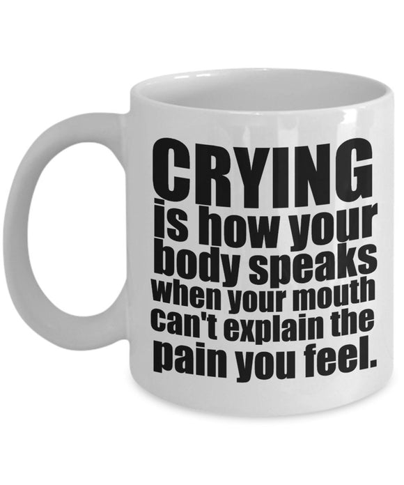 Psychologist Inspirational Coffee Mug - Gift For Friend,Boss,Secret Santa,Birthday,Husband,Wife,Boyfriend - Crying Is How Your Body Speaks When Your Mouth Can't Explain The Pain You Feel