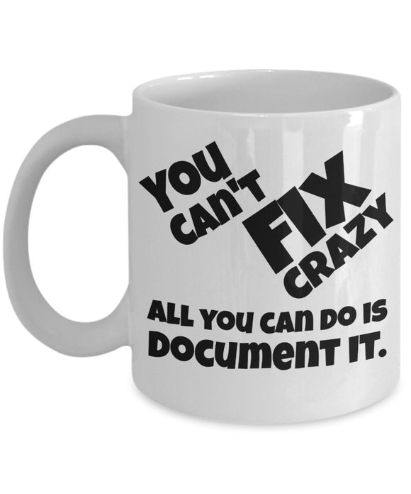 Psychologist Funny Coffee / Tea Mug - (White) - You Can't Fix Crazy All You Can Do Is Document It