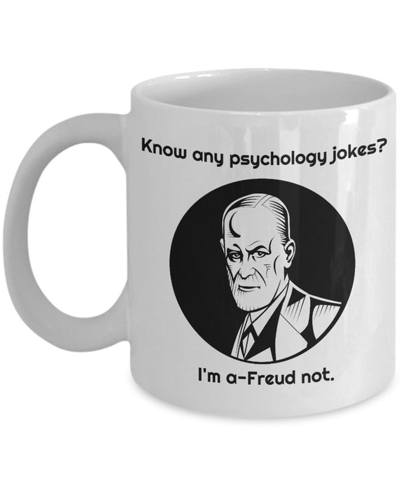 Psychologist Funny Coffee Mug - Best Gift For Friend,Coworker,Boss,Secret Santa,Birthday,Husband,Wife,Girlfriend,Boyfriend (White) - Know Any Psychology Jokes I'm A-Freud Not