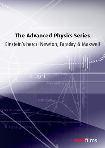 The Advanced Physics Series: Einstein's Heroes: Newton, Faraday and Maxwell