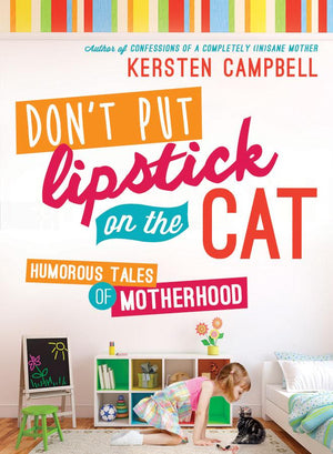Don't Put Lipstick on the Cat: Humorous Tales of Motherhood - Paperback