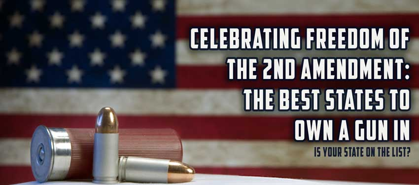 Celebrating Freedom Of The 2nd Amendment: The Best States To Own A Gun In