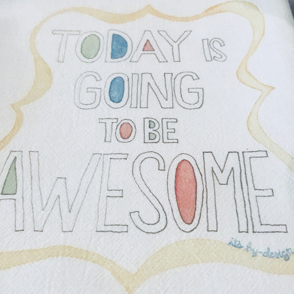 Tea Towel / Today Is Going To Be Awesome / Cotton Flour Sack Towel