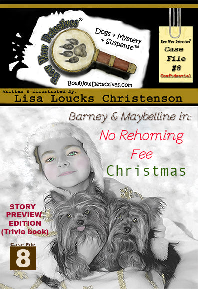 Barney & Maybelline in: No Rehoming Fee Christmas, Case File 8, Bow Wow Detectives®