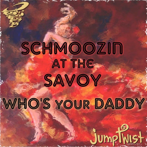 Schmoozin at the Savoy/Who's Your Daddy