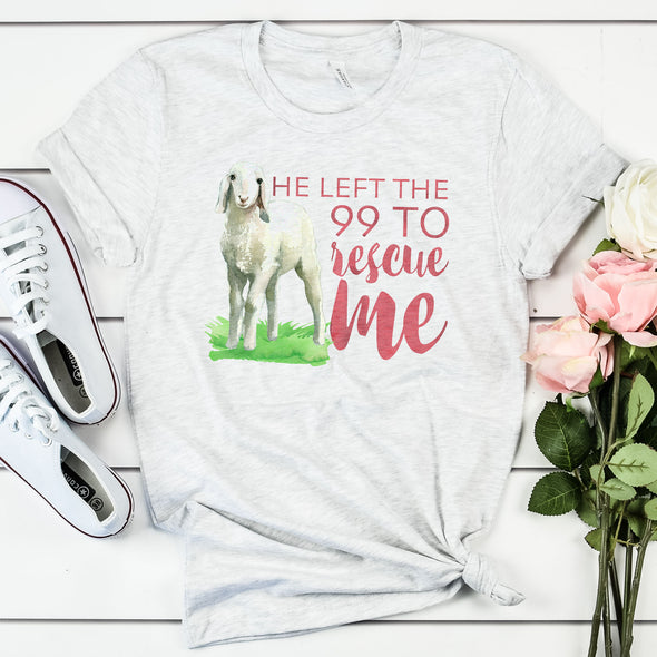 He Left the 99 to Rescue Me Women's Shirt - Inspired Hearts Boutique